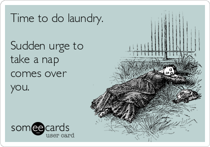 time-to-do-laundry-sudden-urge-to-take-a-nap-comes-over-you--f543a